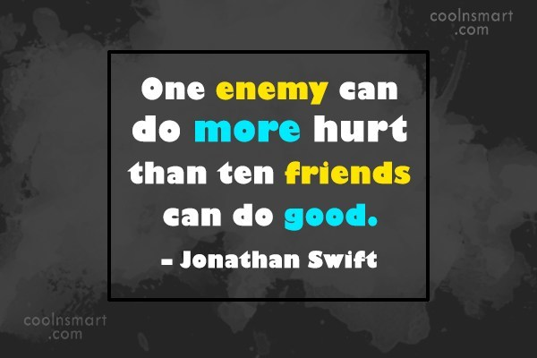 Quote: One enemy can do more hurt than...