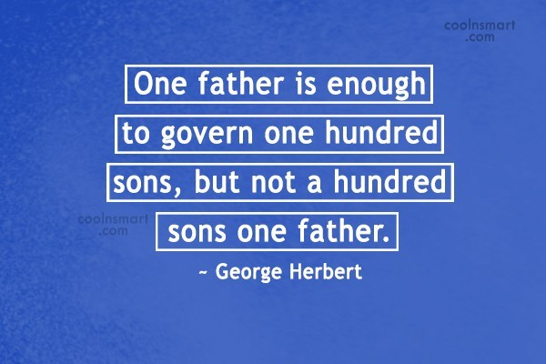 Son Quote: One father is enough to govern one...