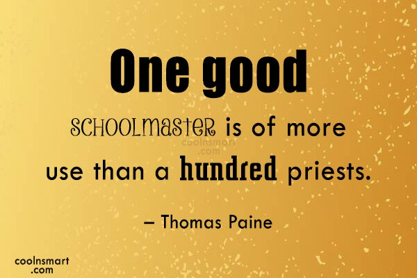 Quote: One good schoolmaster is of more use...
