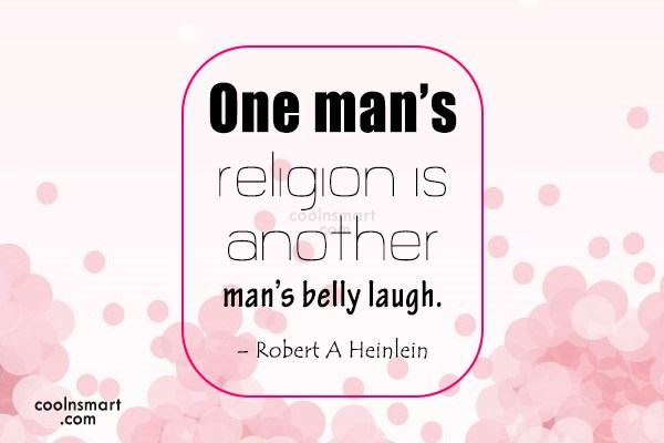Religion Quote: One man's religion is another man's belly...