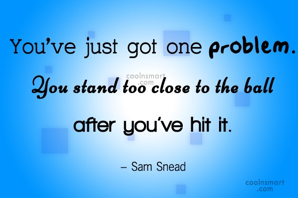 Funny Golf Quotes Quote: You've just got one problem. You stand...
