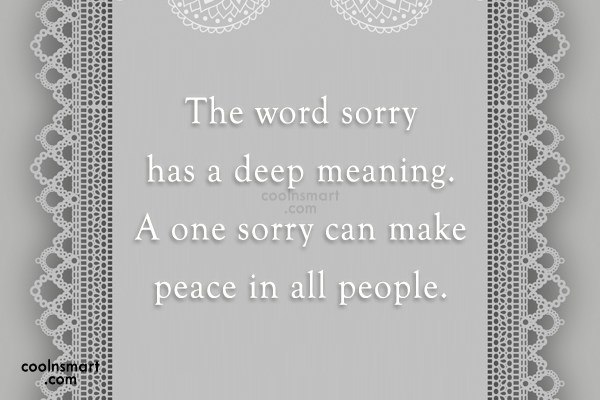 Sorry Quote: The word sorry has a deep meaning....