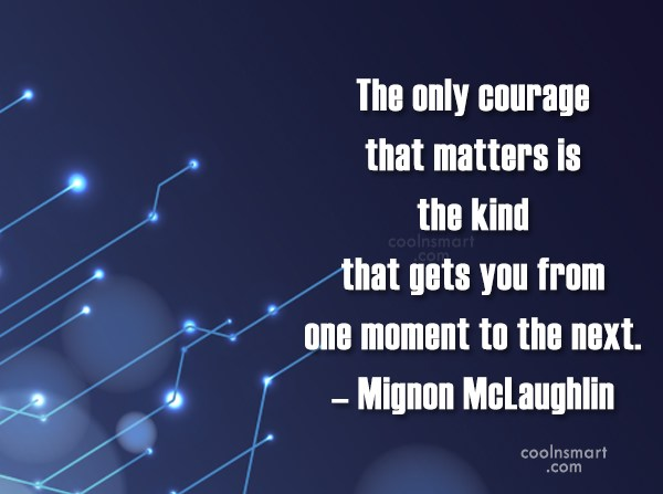 Quote: The only courage that matters is the...