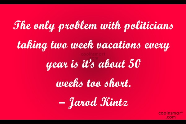 Quote: The only problem with politicians taking two...