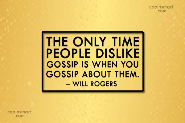 Gossip Quote: The only time people dislike gossip is...