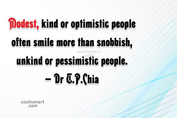 Smile Quote: Modest, kind or optimistic people often smile...