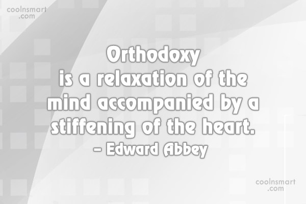 Quote: Orthodoxy is a relaxation of the mind...