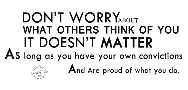 Self Help Quote: Don't worry about what others think of...