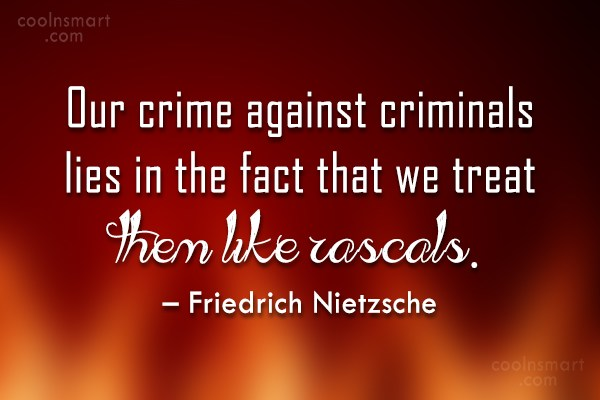 Crime Quote: Our crime against criminals lies in the...