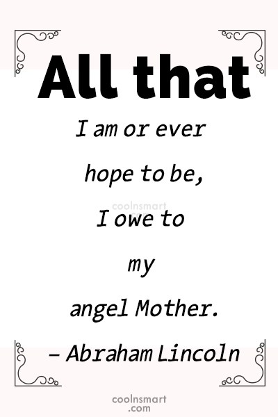 Quote: All that I am or ever hope...