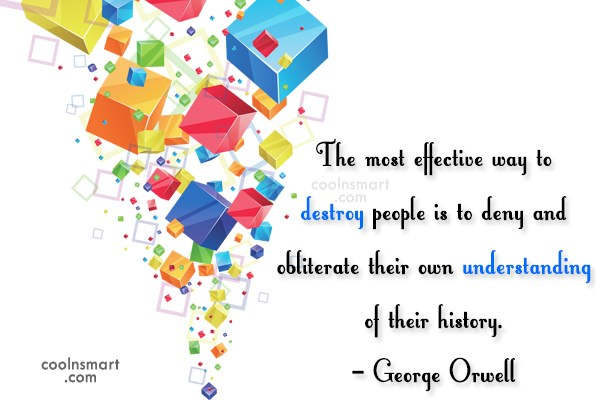 History Quote: The most effective way to destroy people...