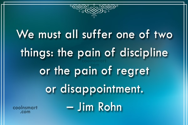Discipline Quote: We must all suffer one of two...