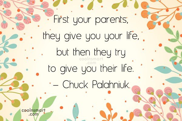 Parents Quote: First your parents, they give you your...