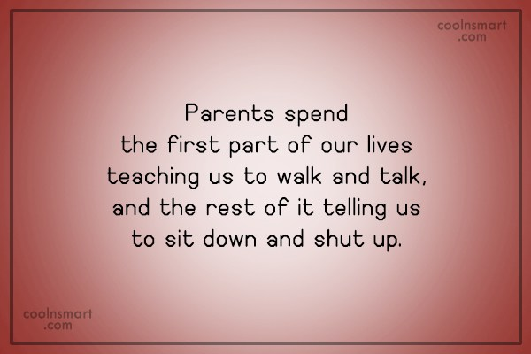 Parents Quote: Parents spend the first part of our...