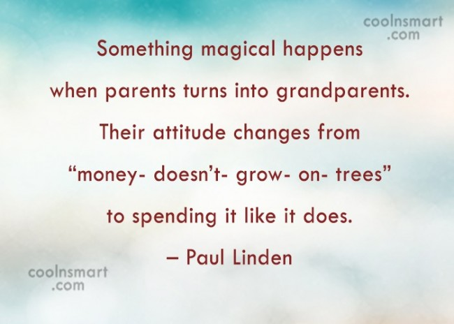 Grandparents Quote: Something magical happens when parents turns into...
