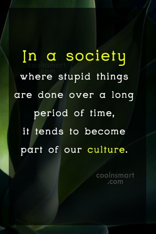 Society Quote: In a society where stupid things are...