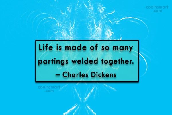 Quote: Life is made of so many partings...