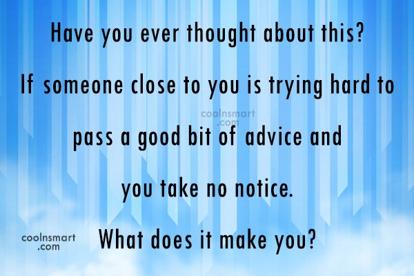 Advice Quote: Have you ever thought about this? If...