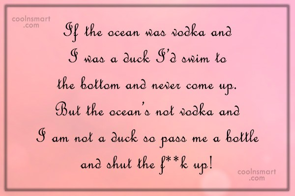 Alcohol Quote: If the ocean was vodka and I...