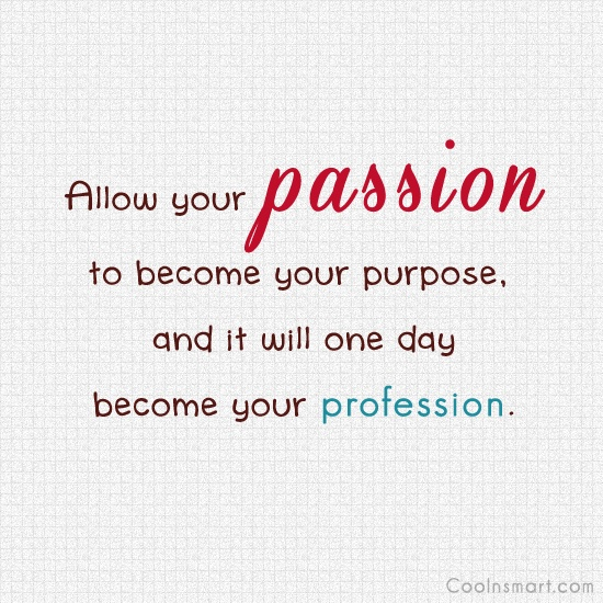 Passion And Purpose Quotes Quotesgram