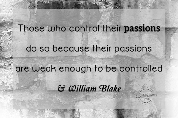 Passion Quote: Those who control their passions do so...