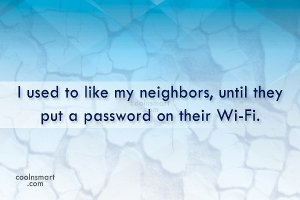 Internet Quote: I used to like my neighbors, until...