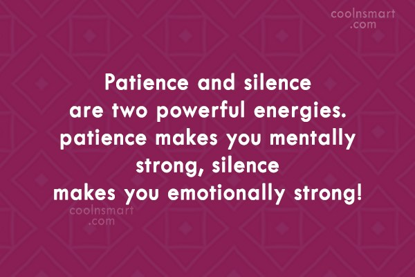 Patience Quote: Patience and silence are two powerful energies....