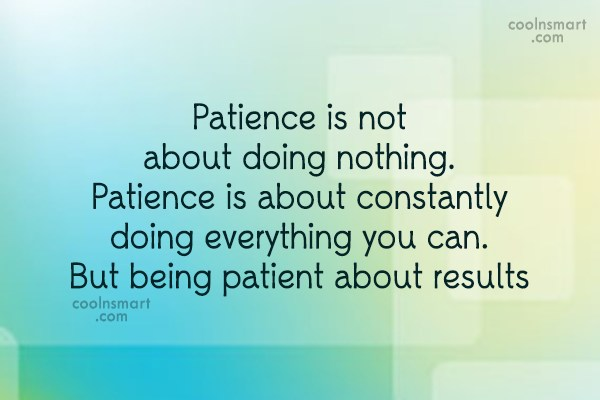 Patience Quote: Patience is not about doing nothing. Patience...