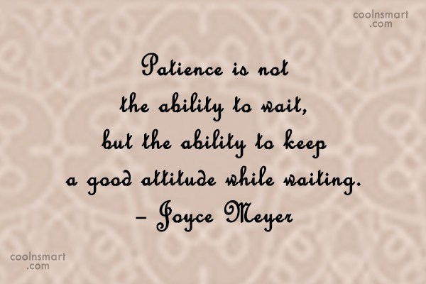 Patience Quote: Patience is not the ability to wait,...