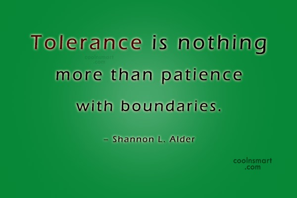 Quote: Tolerance is nothing more than patience with...