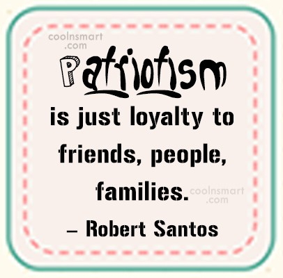 Patriotism Quote: Patriotism is just loyalty to friends, people,...