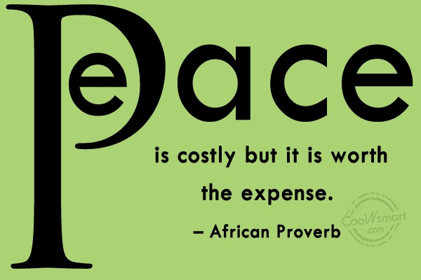 Peace Quote: Peace is costly but it is worth...