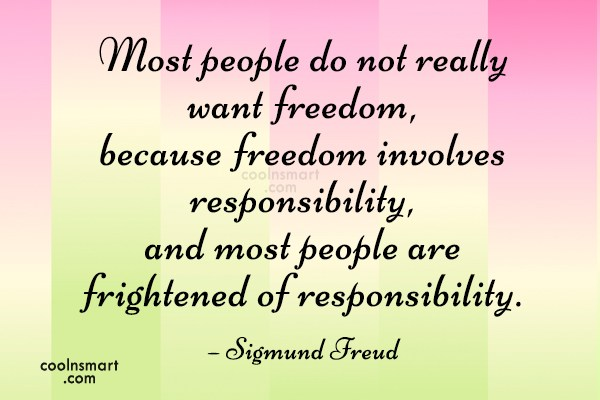 Responsibility Quote: Most people do not really want freedom,...