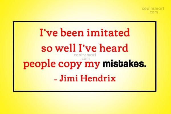 Quote: I've been imitated so well I've heard...