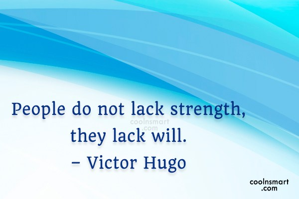 Determination Quote: People do not lack strength, they lack...