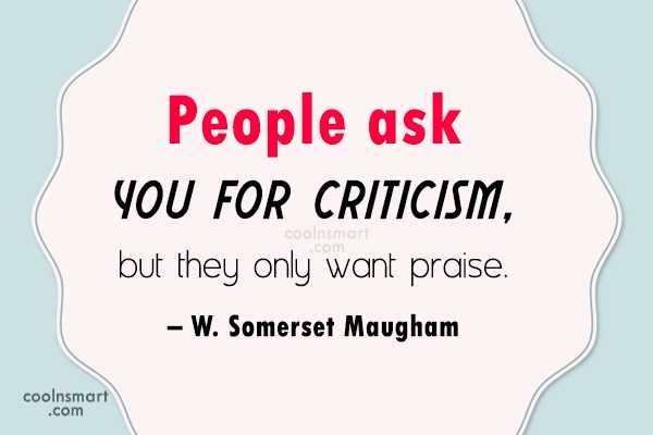Appreciation Quote: People ask you for criticism, but they...