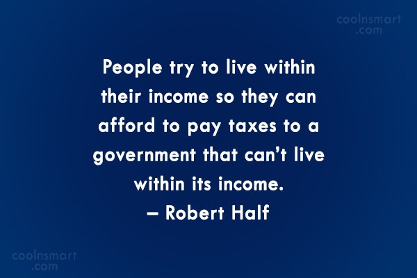 Tax Quote: People try to live within their income...