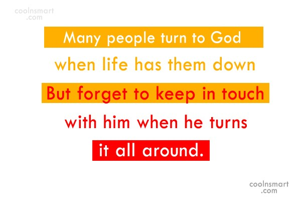 God Quote: Many people turn to God when life...
