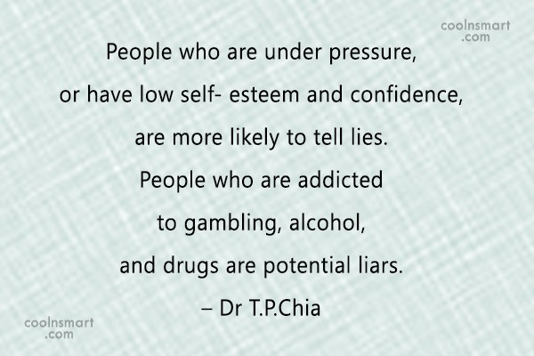 Lie Quote: People who are under pressure, or have...