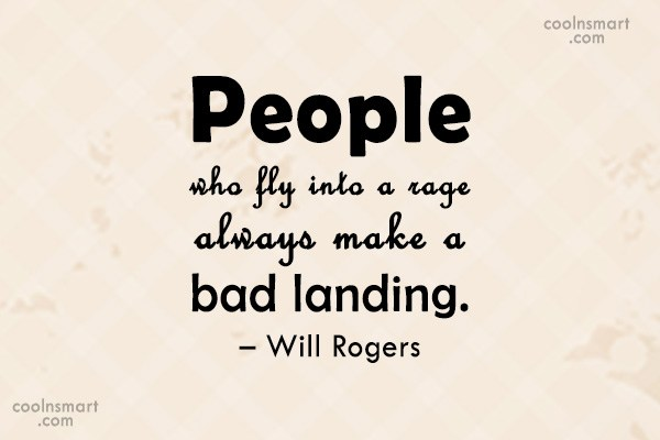 Quote: People who fly into a rage always...
