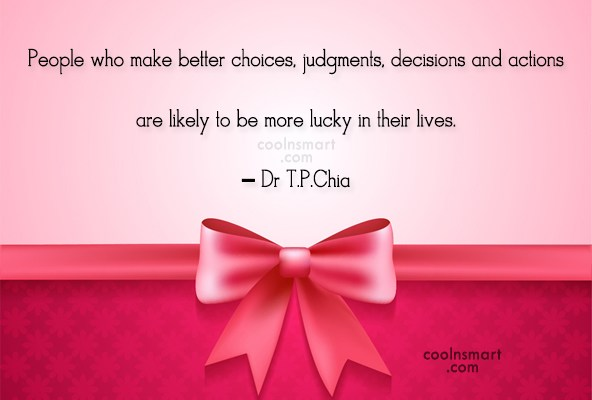 Choice Quote: People who make better choices, judgments, decisions...