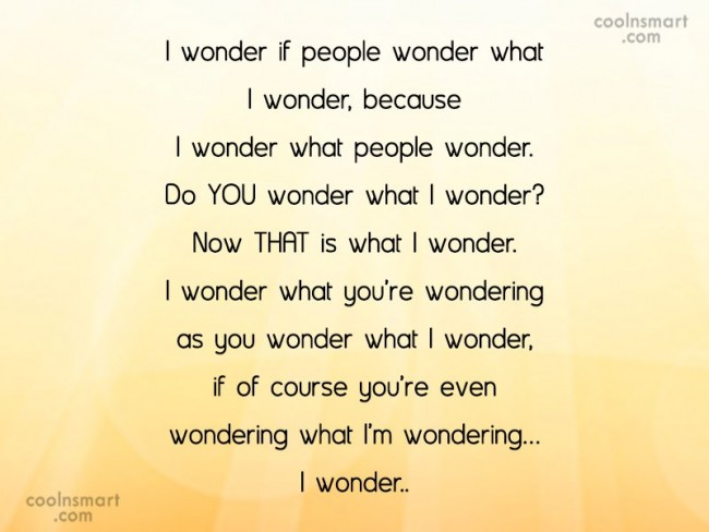 Stupid Quote: I wonder if people wonder what I...