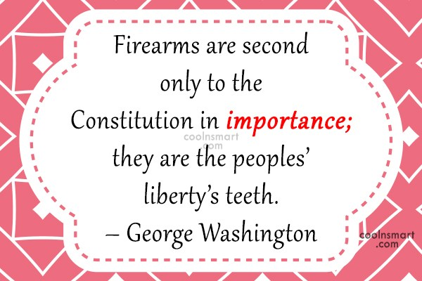 Weapons Quote: Firearms are second only to the Constitution...