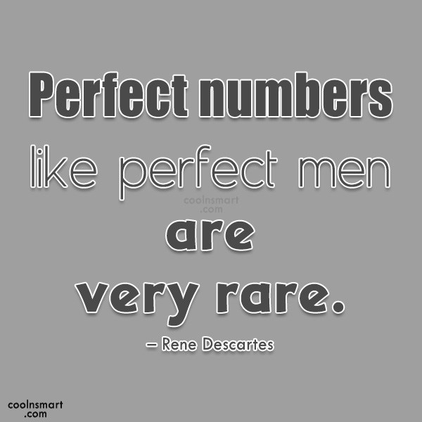 Quote: Perfect numbers like perfect men are very...