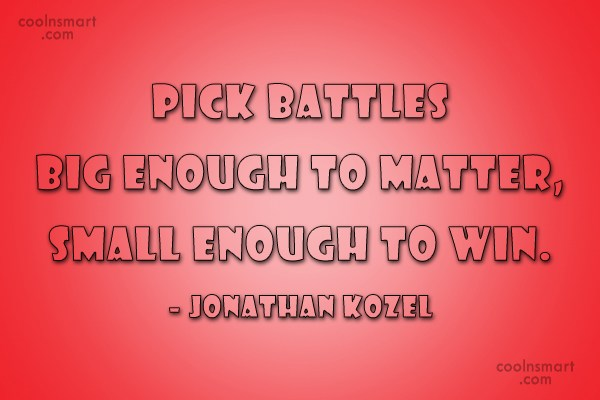 Argument Quote: Pick battles big enough to matter, small...