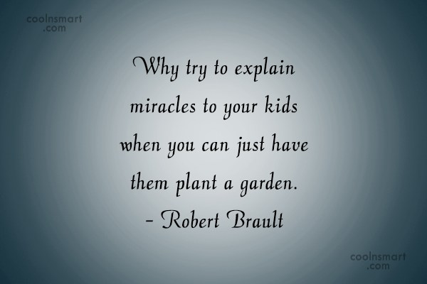 Gardening Quote: Why try to explain miracles to your...