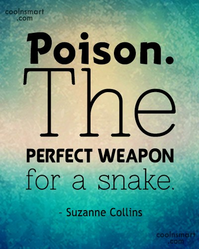 Weapons Quote: Poison. The perfect weapon for a snake....