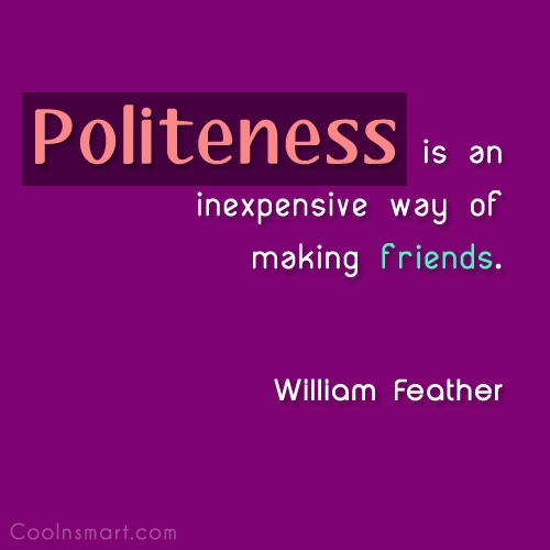Politeness Quote: Politeness is an inexpensive way of making...