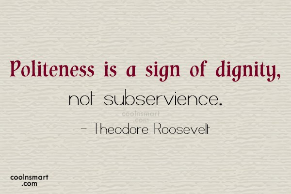 Politeness Quote: Politeness is a sign of dignity, not...