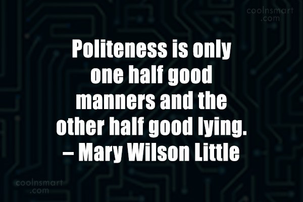 Politeness Quote: Politeness is only one half good manners...